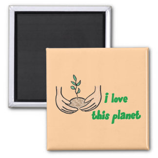 """""""I Love This Planet"""" Square Magnet"""