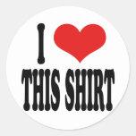 I Love This Shirt Classic Round Sticker