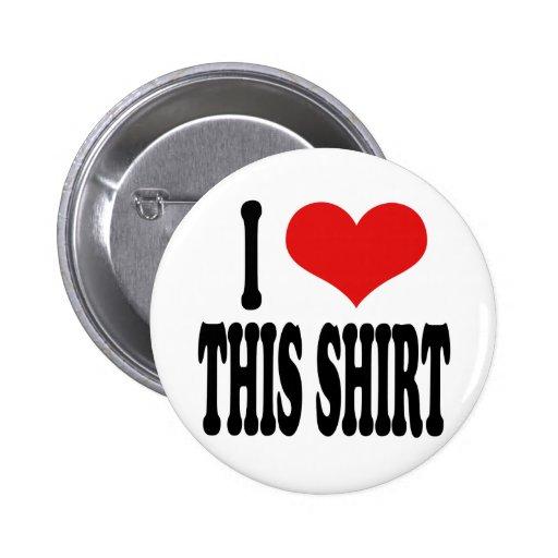 I Love This Shirt Pinback Button
