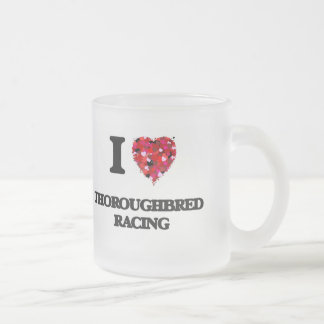 I Love Thoroughbred Racing 10 Oz Frosted Glass Coffee Mug