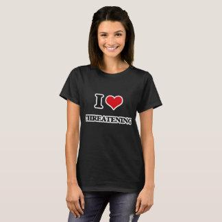 I Love Threatening T-Shirt
