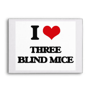 I love Three Blind Mice Envelopes