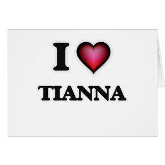 I Love Tianna Card