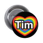I love Tim. I love you Tim. Heart Pinback Button