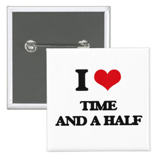 I love Time And A Half 2 Inch Square Button