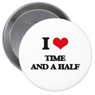 I love Time And A Half 4 Inch Round Button