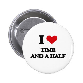 I love Time And A Half 2 Inch Round Button