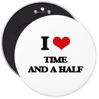 I love Time And A Half 6 Inch Round Button