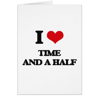 I love Time And A Half Greeting Card