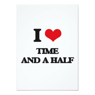 I love Time And A Half 5x7 Paper Invitation Card
