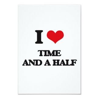 I love Time And A Half 3.5x5 Paper Invitation Card