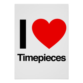 i love timepieces posters