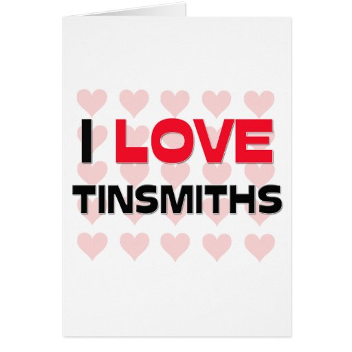 I LOVE TINSMITHS CARD