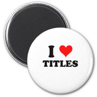 I Love Titles 2 Inch Round Magnet