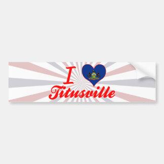 I Love Titusville Pennsylvania Bumper Sticker