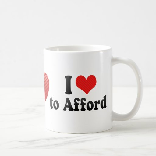 I Love to Afford Coffee Mug