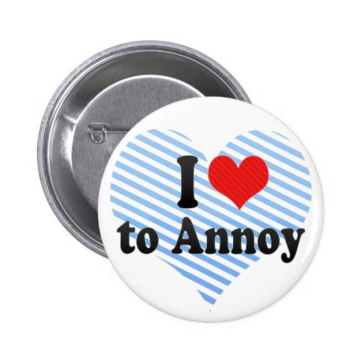 I Love to Annoy Pin