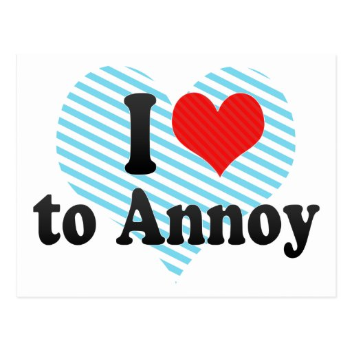 I Love to Annoy Postcard