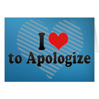 I Love to Apologize Card