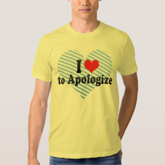I Love to Apologize T-shirt
