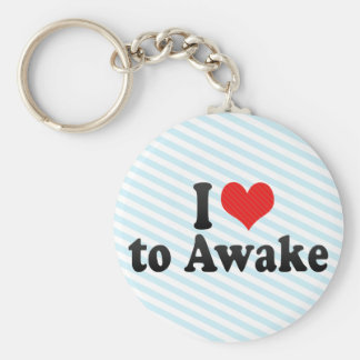 I Love to Awake Key Chains