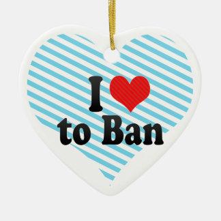 I Love to Ban Ornament