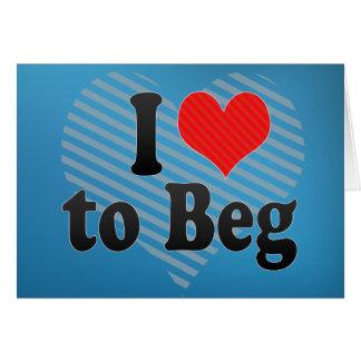 I Love to Beg Card