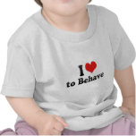I Love to Behave T Shirts