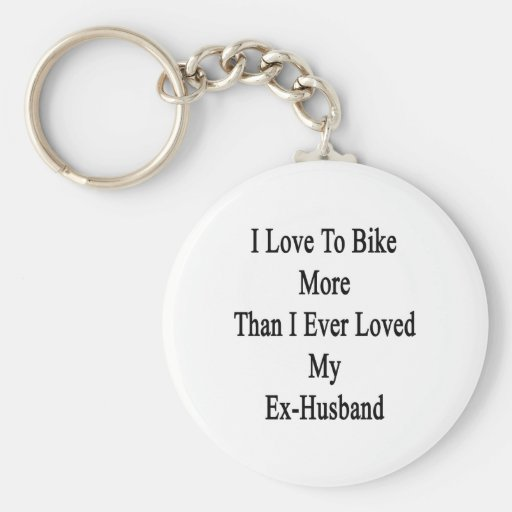 I Love To Bike More Than I Ever Loved My Ex Husban Basic Round Button Keychain