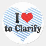 I Love to Clarify Round Sticker