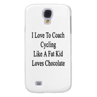 I Love To Coach Cycling Like A Fat Kid Loves Choco Samsung Galaxy S4 Covers