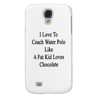 I Love To Coach Water Polo Like A Fat Kid Loves Ch Samsung Galaxy S4 Case