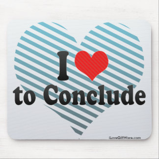I Love to Conclude Mousepad