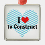 I Love to Construct Ornaments
