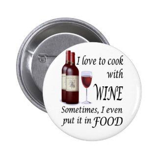 I Love To Cook With Wine - Even In Food 2 Inch Round Button