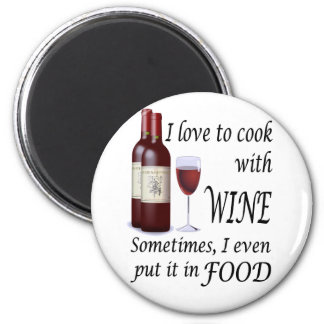 I Love To Cook With Wine - Even In Food 2 Inch Round Magnet