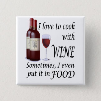 I Love To Cook With Wine - Even In Food Button
