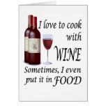I Love To Cook With Wine - Even In Food Greeting Cards