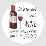 I Love To Cook With Wine - Even In Food Classic Round Sticker