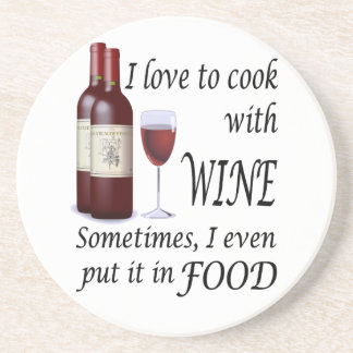 I Love To Cook With Wine - Even In Food Coaster