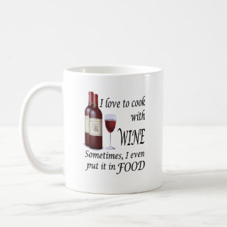 I Love To Cook With Wine - Even In Food Coffee Mug