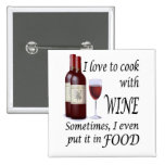 I Love To Cook With Wine - Even In Food Pin