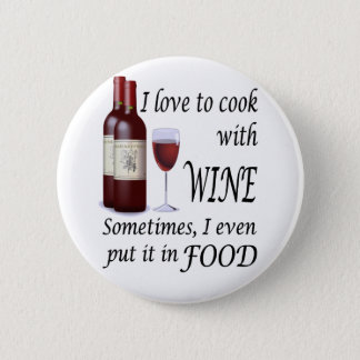 I Love To Cook With Wine - Even In Food Pinback Button