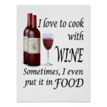 I Love To Cook With Wine - Even In Food Poster