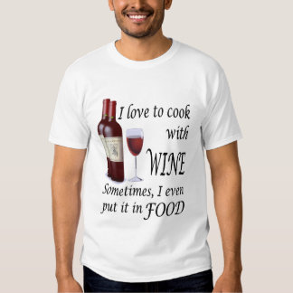 I Love To Cook With Wine - Even In Food Tee Shirt