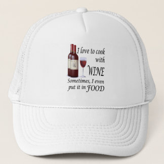 I Love To Cook With Wine - Even In Food Trucker Hat