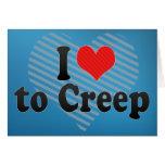 I Love to Creep Greeting Card