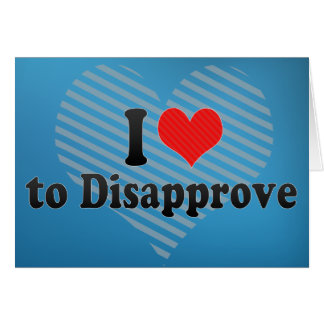 I Love to Disapprove Card