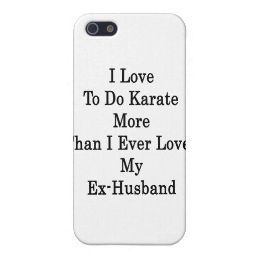 I Love To Do Karate More Than I Ever Loved My Ex H Cases For iPhone 5