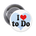 I Love to Do Pinback Button